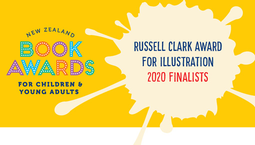 Promotional image: New Zealand Book Awards for Children and Young Adults — Russell Clark Award for Illustration 2020 Finalists