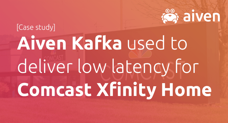 Comcast Xfinity Home and Aiven Kafka [Case Study] hero image