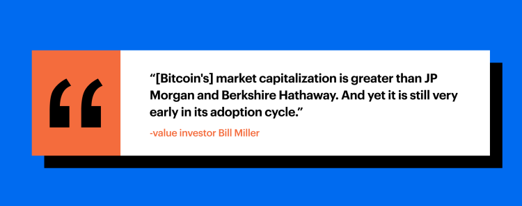 """[Bitcoin's] market capitalization is greater than JP Morgan and Berkshire Hathaway. And yet it is still very early in its adoption cycle."" -value investor Bill Miller"