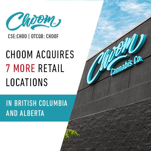 # Choom Acquires 7 Additional Cannabis Retail Locations in BC and Alberta
