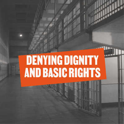 Denying Dignity and Basic Rights
