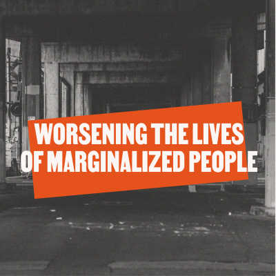 Worsening the Lives of Marginalized People