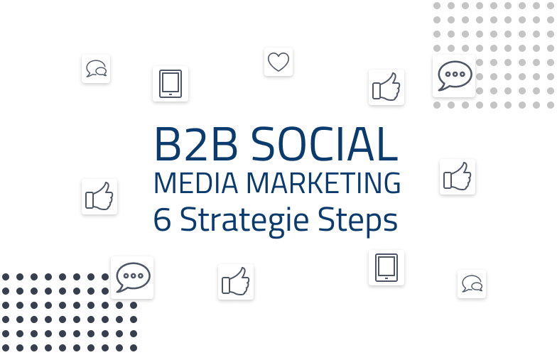 6 Steps für eine unschlagbare Social Media Marketing Strategie für Ihr B2B Business - Grafik - 1 (1)