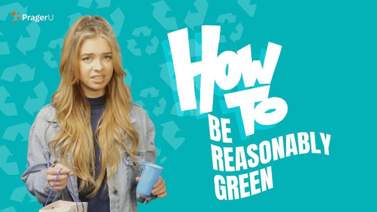 How To Be Reasonably Green