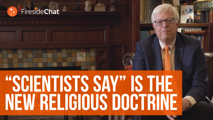 """""""Scientists Say"""" Is the New Religious Doctrine"""