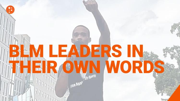 BLM Leaders in Their Own Words