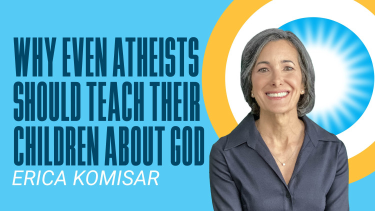 Why Even Atheists Should Teach Their Children about God
