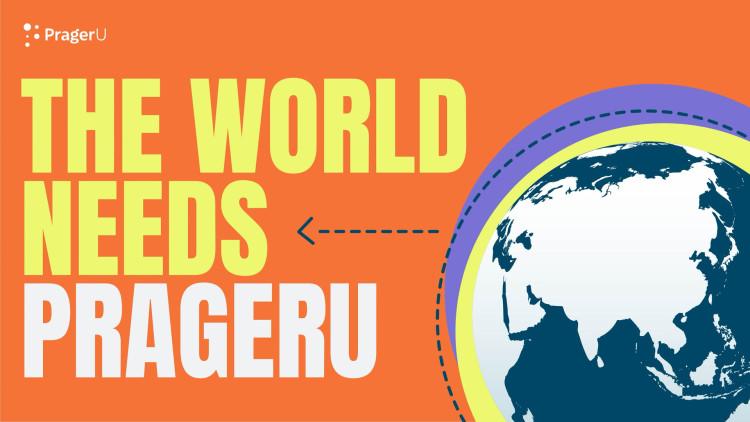 The World Needs PragerU