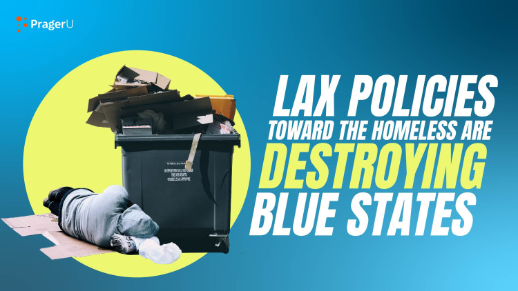 Lax Policies toward the Homeless Are Destroying Blue States