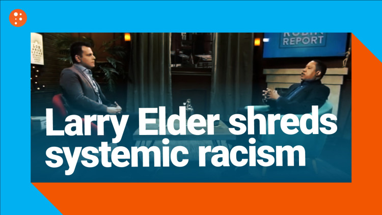 Larry Elder Eviscerates the Myth of 'Systemic Racism'