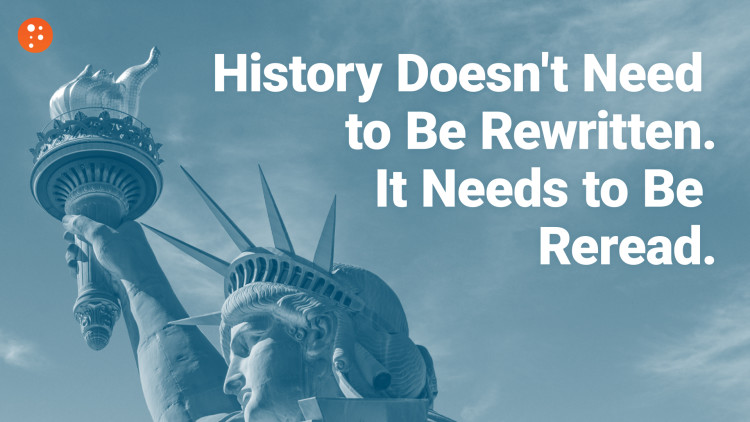 History Doesn't Need to Be Rewritten. It Needs to Be Reread.