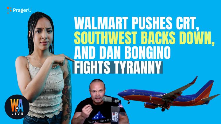 Walmart Pushes CRT, Southwest Backs Down, & Dan Bongino Fights Tyranny: 10/19/2021