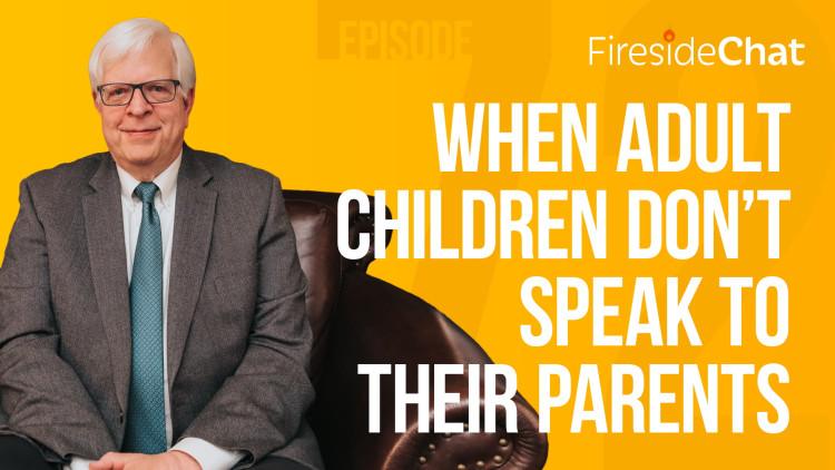 Ep 72 - When Adult Children Don't Speak To Their Parents