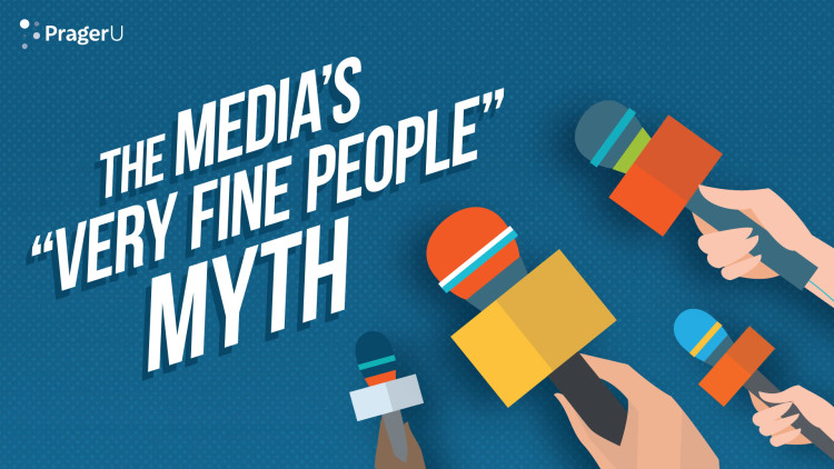 "The Media's ""Very Fine People"" Myth"