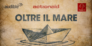 Action Aid e Audible presentano Oltre il mare
