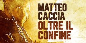 Oltre il confine, il nuovo podcast di Matteo Caccia