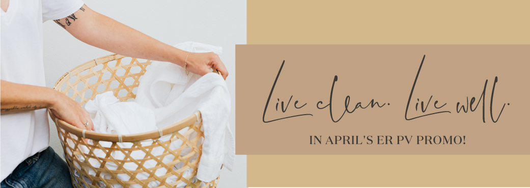 Live Clean. Live Well. in April's ER PV Promo!