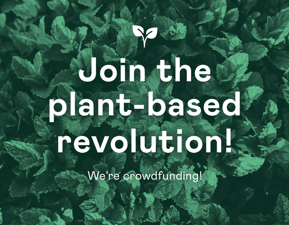 Join the Plant-Based Revolution We are Crowdfunding!