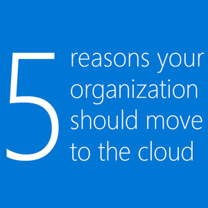 Top 5 reason your organization should move to the cloud