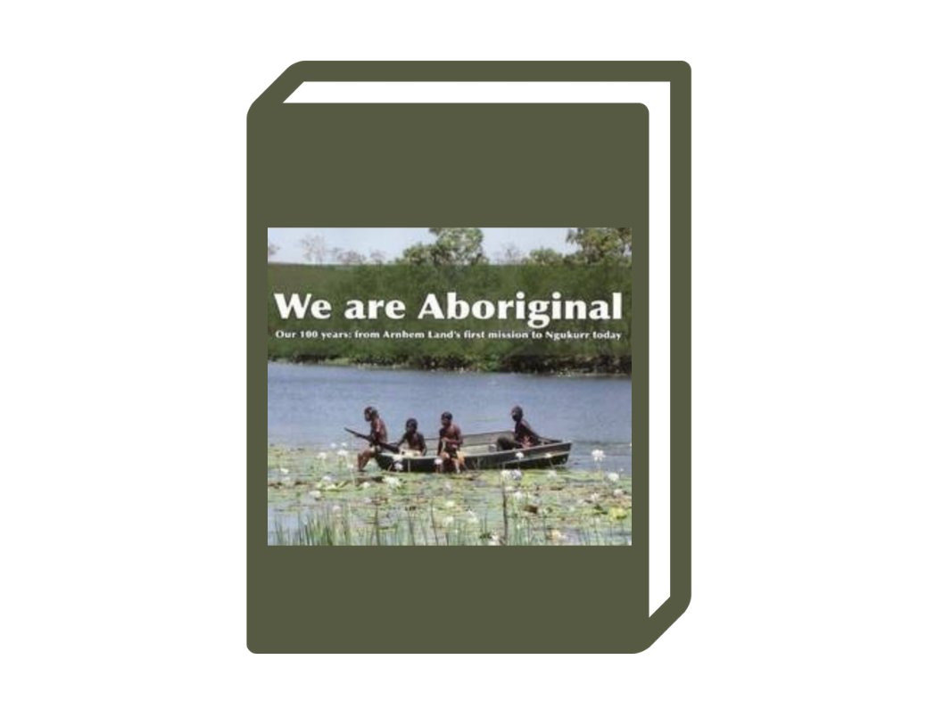 'We are Aboriginal: our 100 years : from Arnhem Land's first mission to Ngukurr today.'  by Peter Berthon