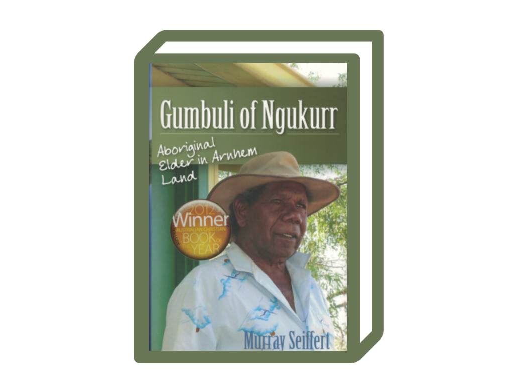 Gumbuli of Ngukurr: Aboriginal Elder in Arnhem Land By Murray Seifert