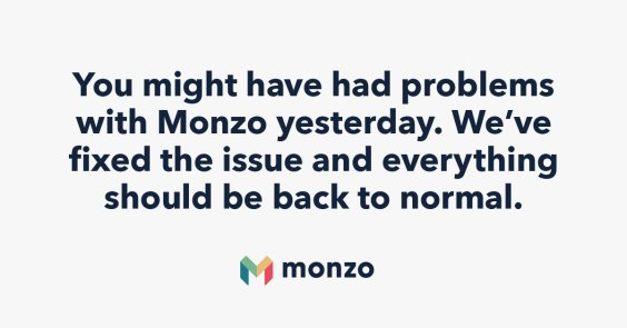 You might have had problems with Monzo yesterday. We've fixed the issue and everything should be back to normal.