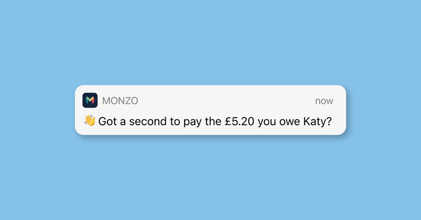 "A notification that says ""👋 Got a second to pay the £5.20 you owe Katy?"""