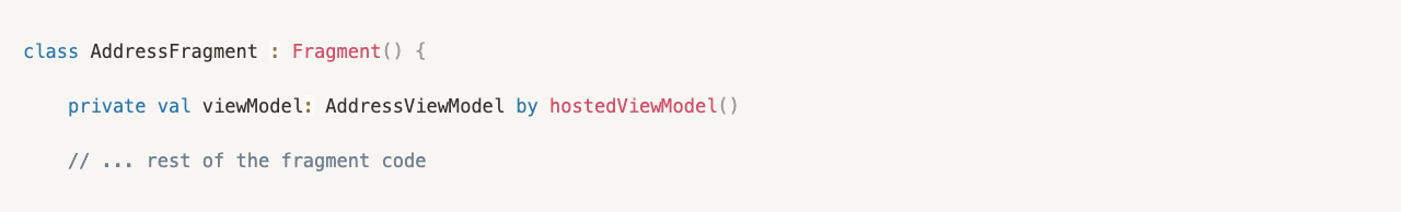 class AddressFragment : Fragment() {      private val viewModel: AddressViewModel by hostedViewModel()  // ... rest of the fragment code