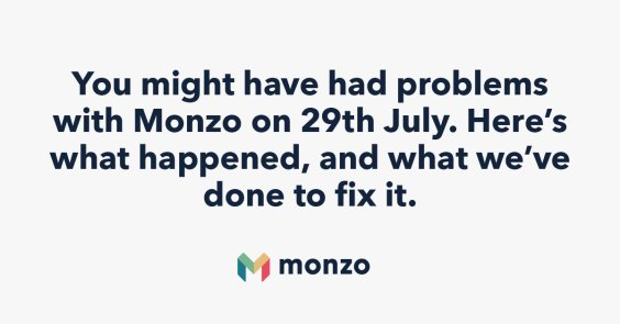 You might have had problems with Monzo on 29th July. Here's what happened, and what we've done to fix it.