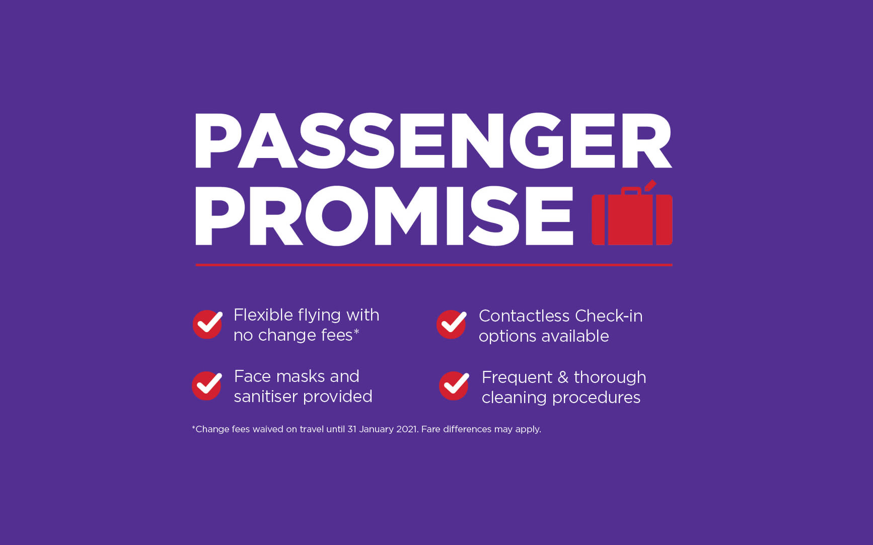 Text reads: Passenger Promise, Flexible flying with no change fees (Change fees waived on travel until 31 January 2021. Fare differences may apply.), Face masks and sanitiser provided, Contactless Check-in options available, Frequent & thorough cleaning