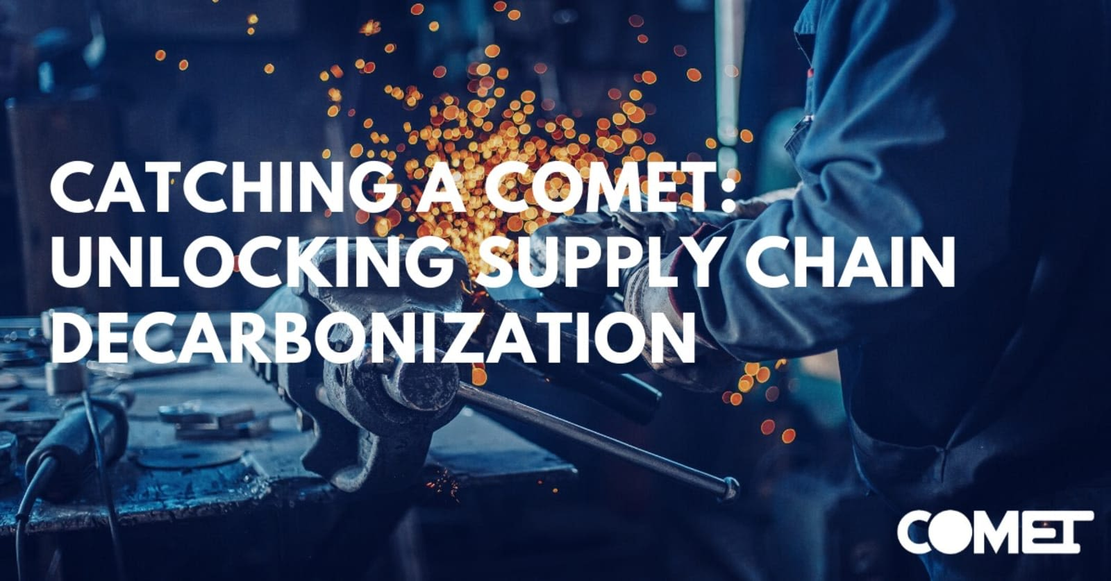 Catching a comet: Unlocking supply chain decarbonization.  White text on an image of an engineer soldering machinery