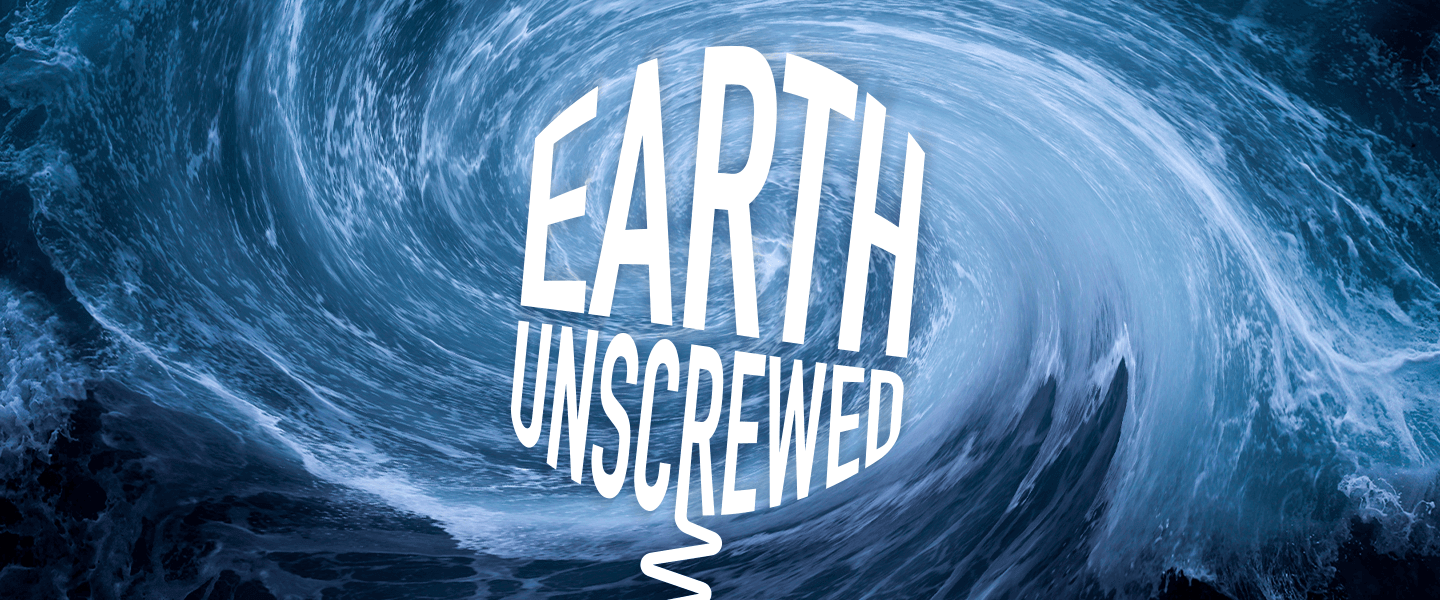 White text reading 'Earth Unscrewed' over an image of a swirling ocean