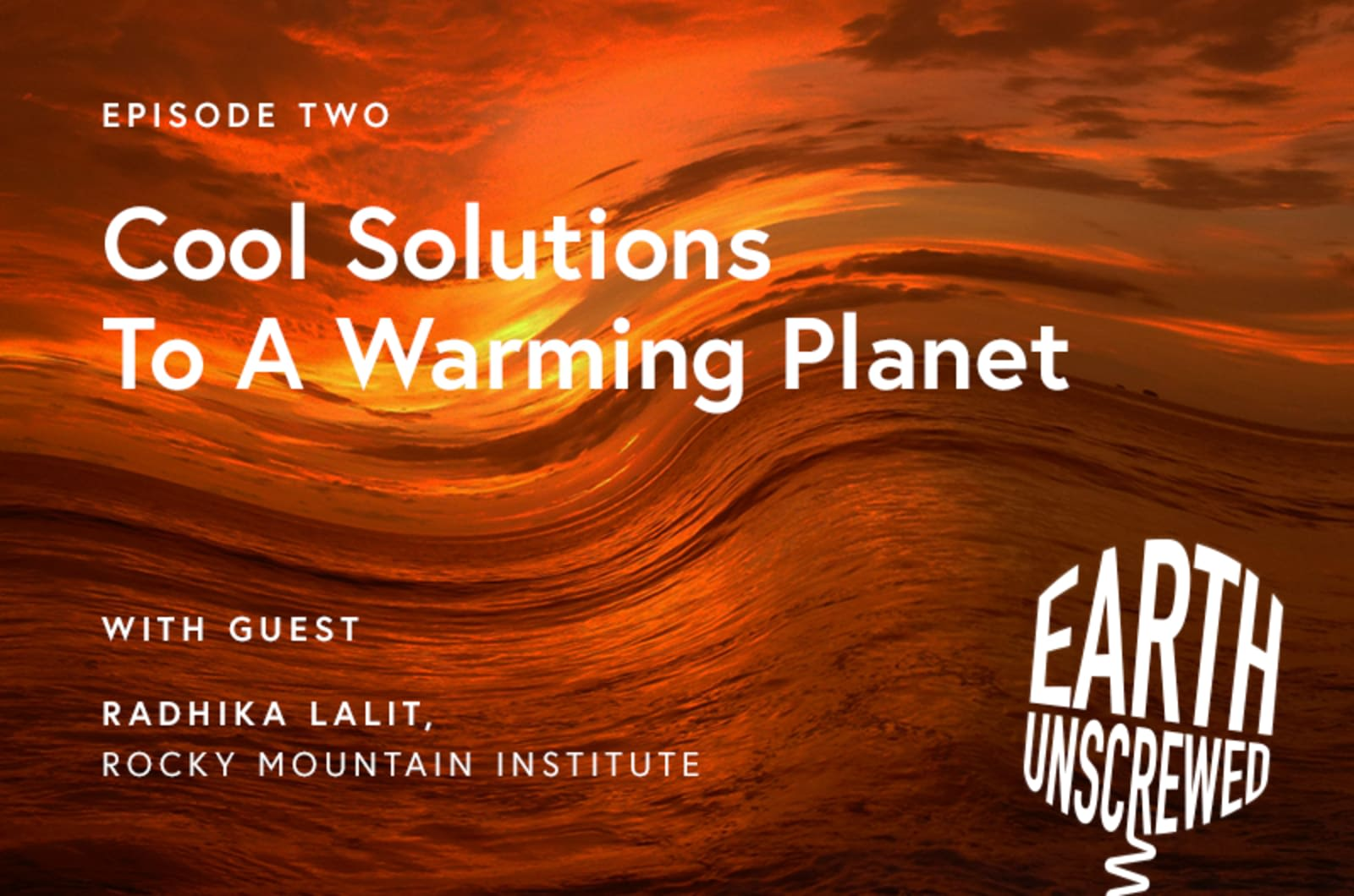 A swirling orange background, with white text over it that reads 'Episode two. Cool solutions to a warming planet. With guest Radhika Lalit, Rocky Mountain Institute'