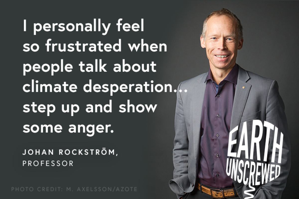 "Quote from Johan Rockstrom -  ""I personally feel so frustrated when people talk about climate desperation...step up and show some anger"""