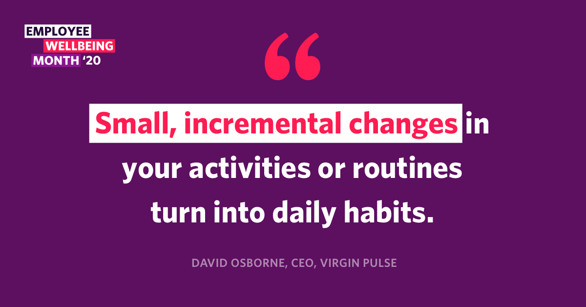 "Quote from David Osborne, CEO of Virgin Pulse: ""Small, incremental changes in your activities or routines turn into daily habits."""