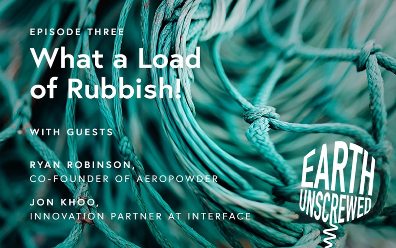 White text that reads 'Episode three. What a load of rubbish with guests Ryan Robinson, co-founder of Aeropowder and Jon Khoo, Innovation Partner at Interface' over a background of a blue fishing net