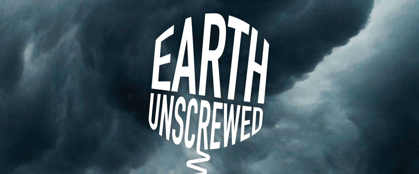 Earth Unscrewed in white text against storm cloud background
