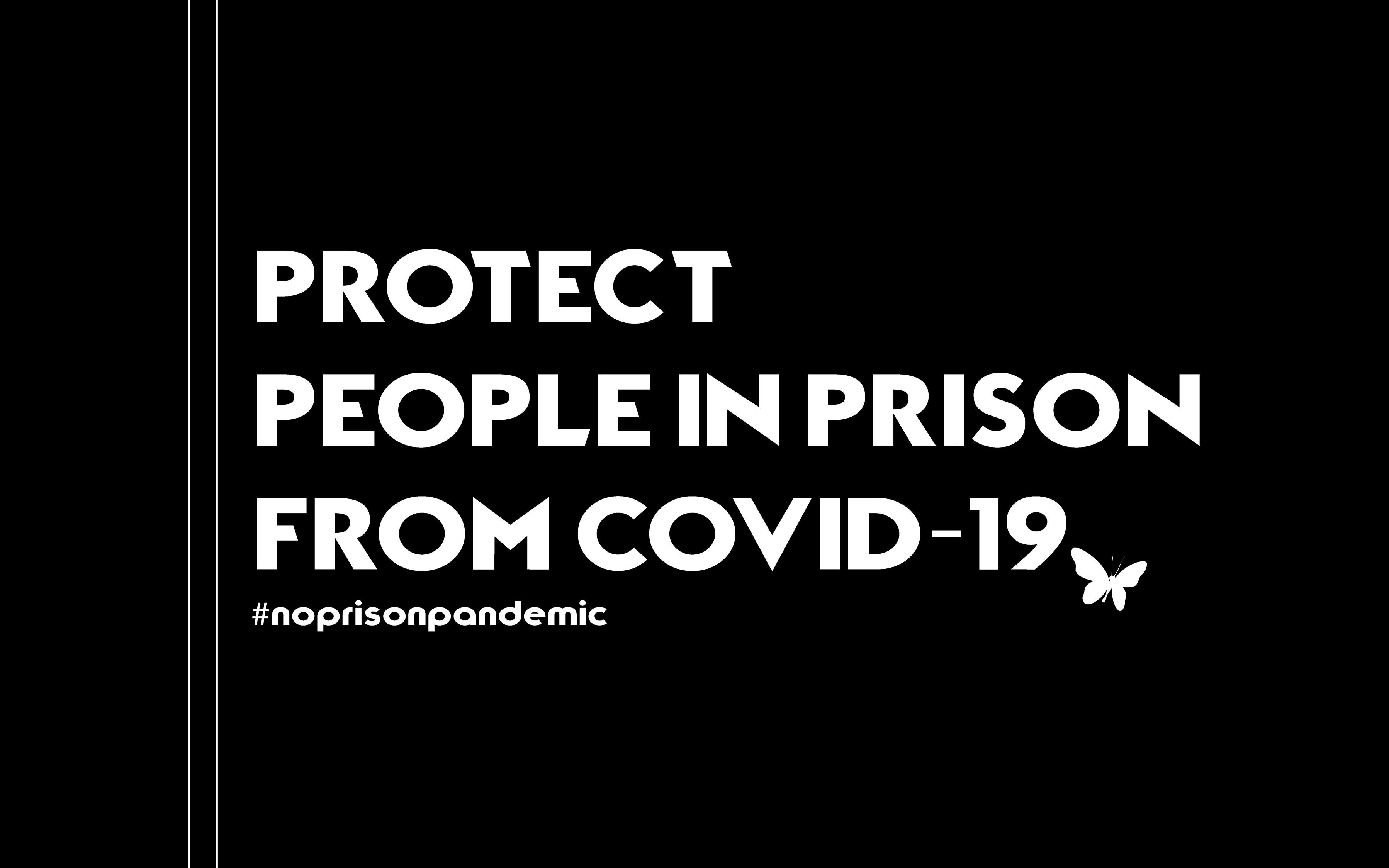 "black background white writing ""protect people in prison from covid 19"""