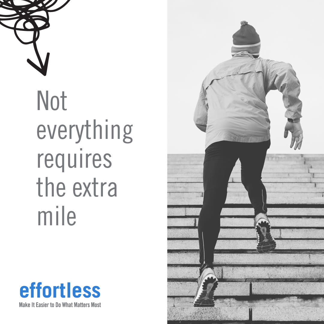 "A quote from Greg McKeown's book Effortless ""Not everything requires the extra mile"" next to an image of a man running up stairs"