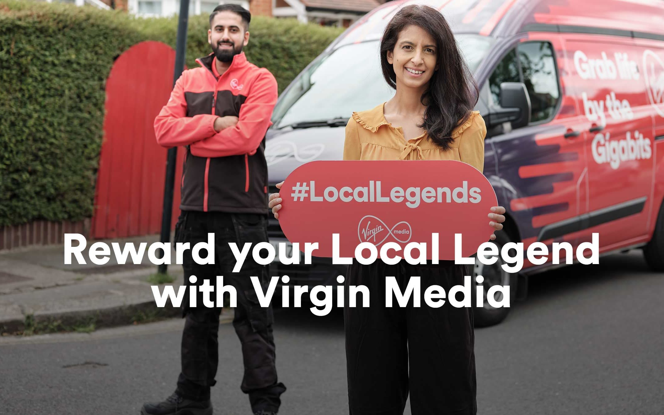 "Text reads: ""Reward your Local Legend with Virgin Media"" Image shows Konnie Huq holding a sign that reads #LocalLegends with the Virgin Media logo. A Virgin Media engineer stands in the background next to a Virgin Media van."