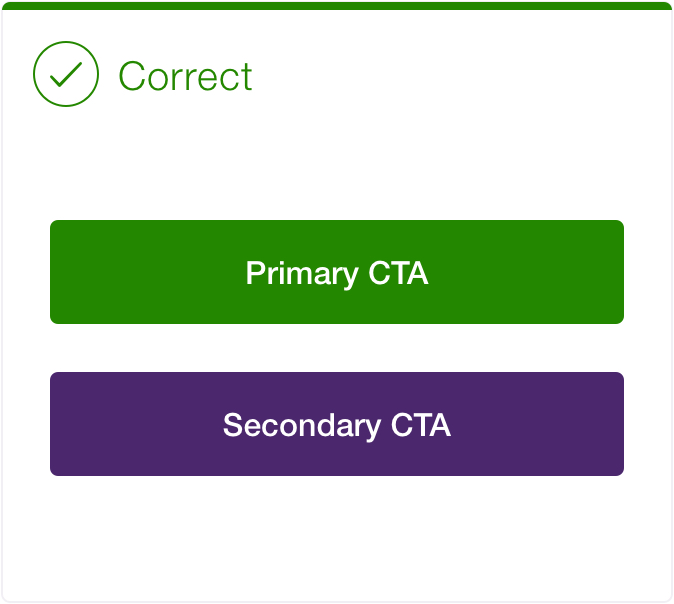 Correct. Two uniform buttons. The first is dark green with white text and labeled the primary CTA. The second is dark purple with white text and is labeled the secondary button.