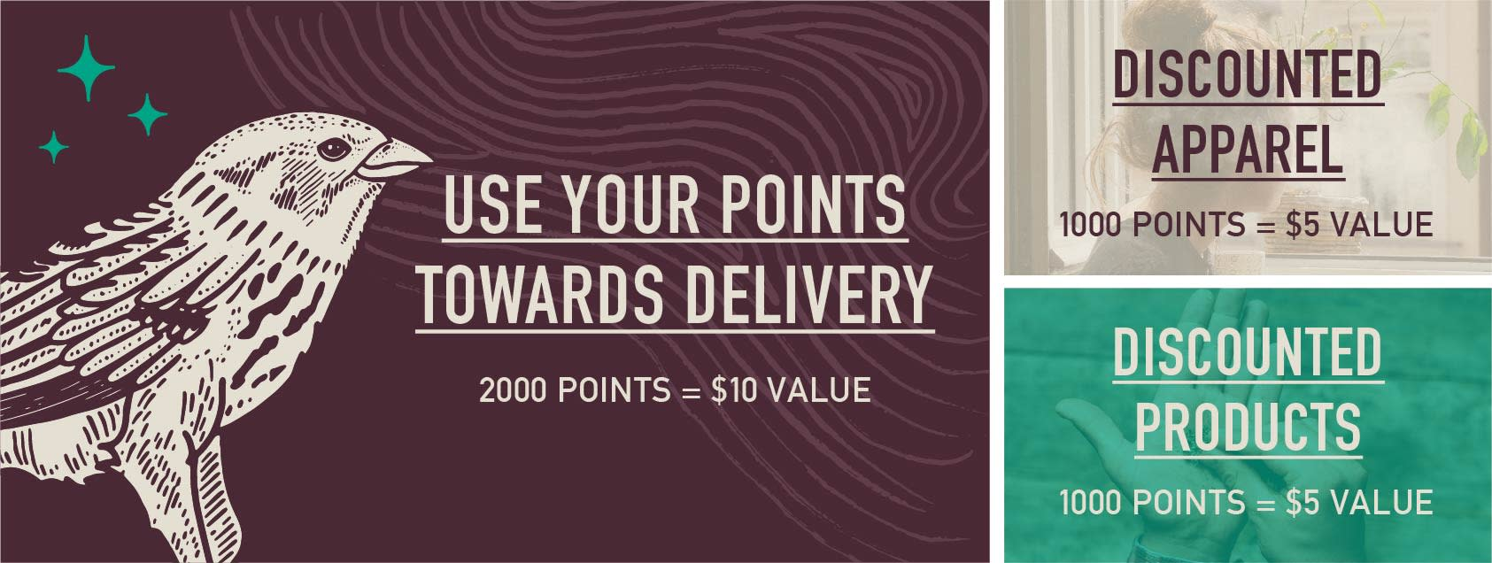 Use your points towards delivery, discounted apparel, and discounted products. 2000 points = $10 value, 1000 points = $5 value