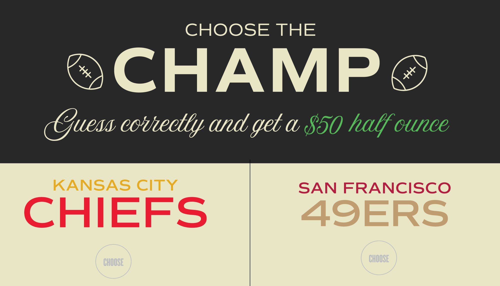 Pick the Chiefs or the 49ers to win a half ounce
