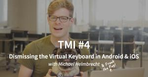 TMI #4: Dismissing the Virtual Keyboard in Android and iOS