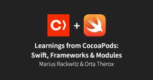 Learnings from CocoaPods: Swift, Frameworks, & Modules