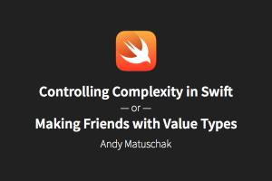 Controlling Complexity in Swift: Making Value Types Friends