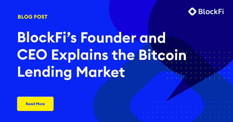 Blog post title: BlockFi's Founder and CEO Explains the Bitcoin Lending Market