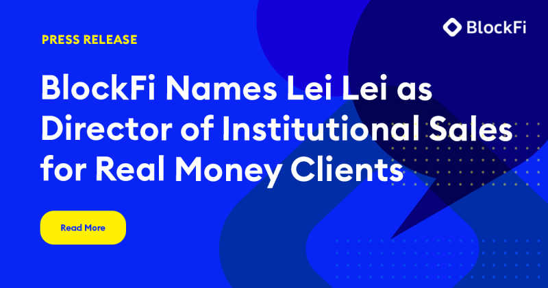Blog post title: BlockFi Names Lei Lei as Director of Institutional Sales for Real Money Clients