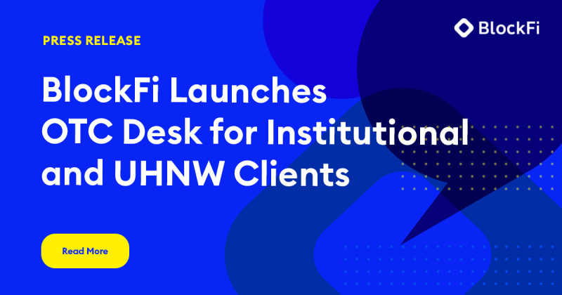 Blog post title: BlockFi Launches OTC Desk for Institutional and UHNW Clients