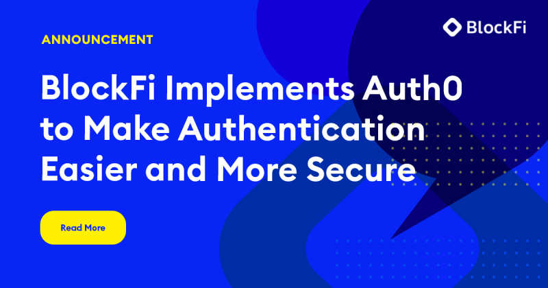 Blog post title: BlockFi Implements Auth0 to Make Authentication Easier and More Secure